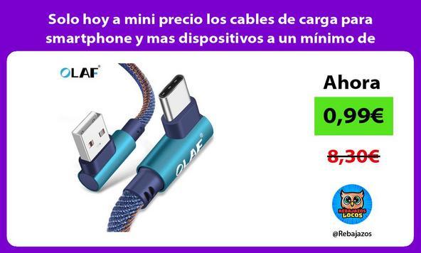 Solo hoy a mini precio los cables de carga para smartphone y mas dispositivos a un mínimo de locura