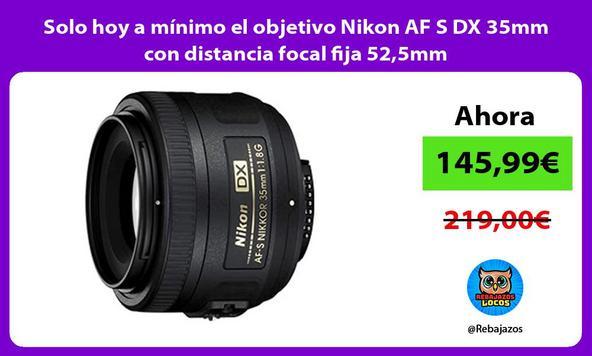 Solo hoy a mínimo el objetivo Nikon AF S DX 35mm con distancia focal fija 52,5mm