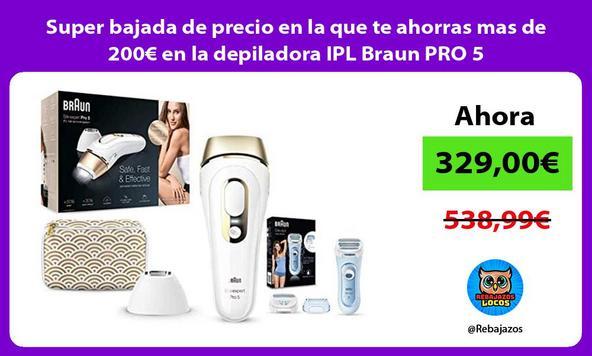 Super bajada de precio en la que te ahorras mas de 200€ en la depiladora IPL Braun PRO 5