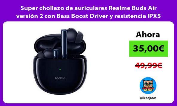 Super chollazo de auriculares Realme Buds Air versión 2 con Bass Boost Driver y resistencia IPX5