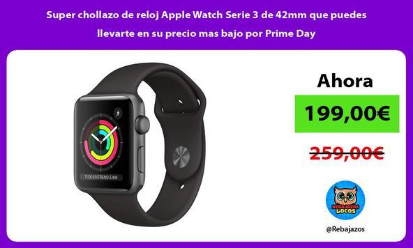 Super chollazo de reloj Apple Watch Serie 3 de 42mm que puedes llevarte en su precio mas bajo por Prime Day