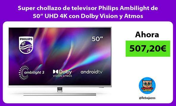 """Super chollazo de televisor Philips Ambilight de 50"""" UHD 4K con Dolby Vision y Atmos"""