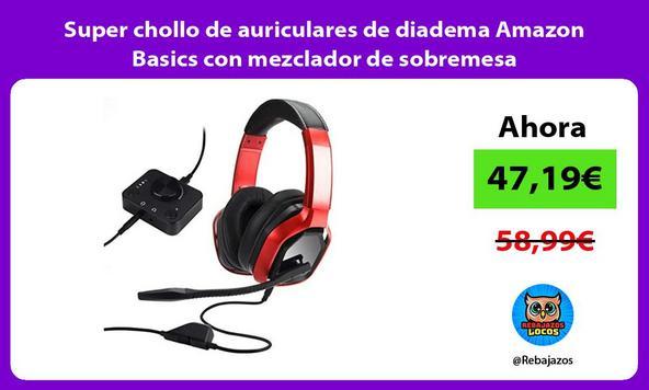 Super chollo de auriculares de diadema Amazon Basics con mezclador de sobremesa