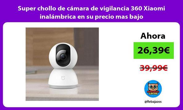 Super chollo de cámara de vigilancia 360 Xiaomi inalámbrica en su precio mas bajo
