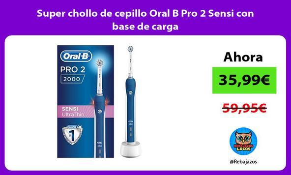 Super chollo de cepillo Oral B Pro 2 Sensi con base de carga