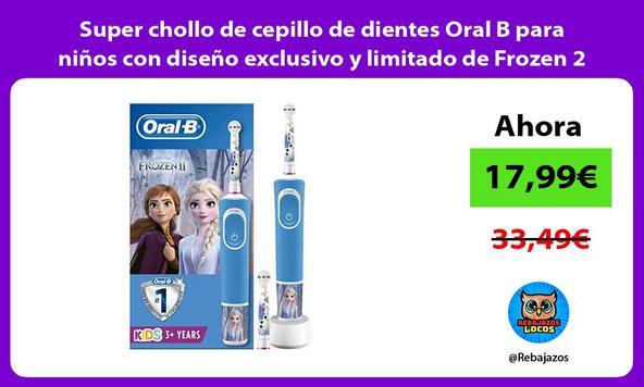 Super chollo de cepillo de dientes Oral B para niños con diseño exclusivo y limitado de Frozen 2