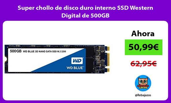 Super chollo de disco duro interno SSD Western Digital de 500GB