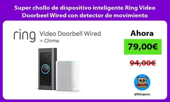 Super chollo de dispositivo inteligente Ring Video Doorbeel Wired con detector de movimiento