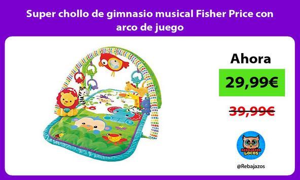 Super chollo de gimnasio musical Fisher Price con arco de juego