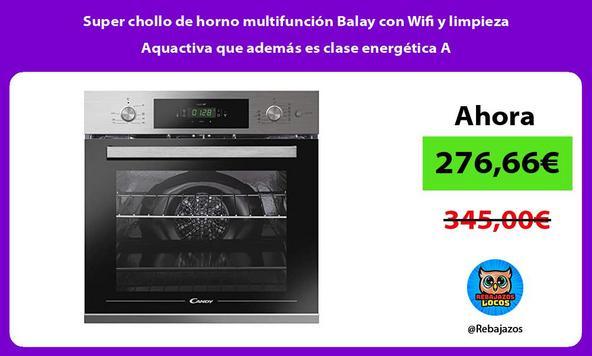 Super chollo de horno multifunción Balay con Wifi y limpieza Aquactiva que además es clase energética A