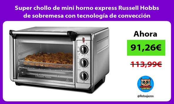 Super chollo de mini horno express Russell Hobbs de sobremesa con tecnología de convección