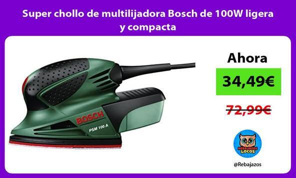 Super chollo de multilijadora Bosch de 100W ligera y compacta