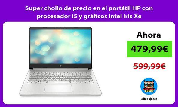 Super chollo de precio en el portátil HP con procesador i5 y gráficos Intel Iris Xe