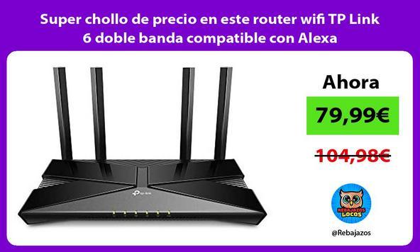 Super chollo de precio en este router wifi TP Link 6 doble banda compatible con Alexa