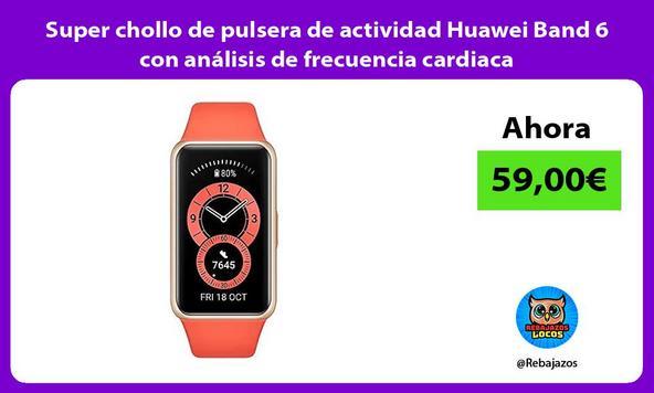 Super chollo de pulsera de actividad Huawei Band 6 con análisis de frecuencia cardiaca