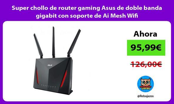 Super chollo de router gaming Asus de doble banda gigabit con soporte de Ai Mesh Wifi