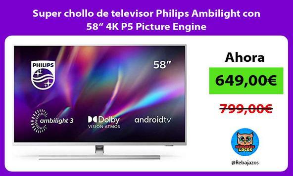 """Super chollo de televisor Philips Ambilight con 58"""" 4K P5 Picture Engine"""