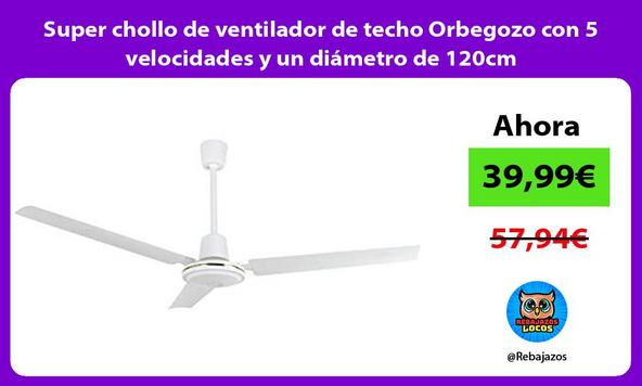Super chollo de ventilador de techo Orbegozo con 5 velocidades y un diámetro de 120cm