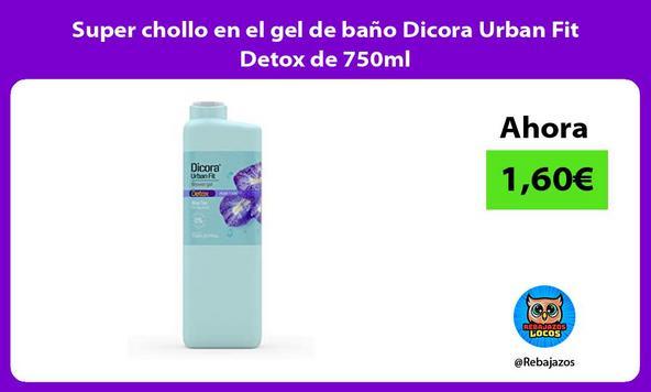 Super chollo en el gel de baño Dicora Urban Fit Detox de 750ml