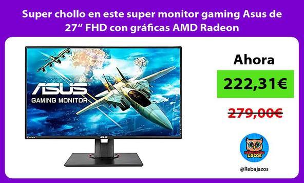 """Super chollo en este super monitor gaming Asus de 27"""" FHD con gráficas AMD Radeon"""