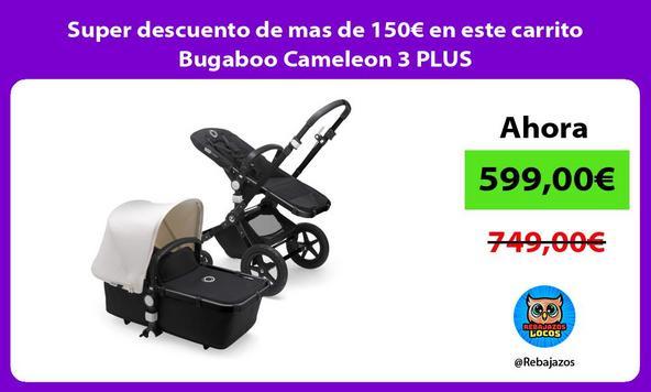 Super descuento de mas de 150€ en este carrito Bugaboo Cameleon 3 PLUS