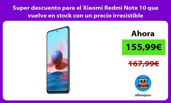 Super descuento para el Xiaomi Redmi Note 10 que vuelve en stock con un precio irresistible