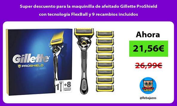Super descuento para la maquinilla de afeitado Gillette ProShield con tecnología FlexBall y 9 recambios incluidos