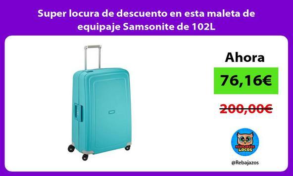 Super locura de descuento en esta maleta de equipaje Samsonite de 102L