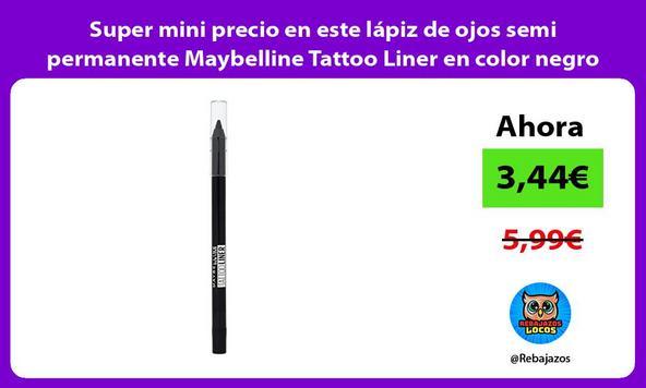 Super mini precio en este lápiz de ojos semi permanente Maybelline Tattoo Liner en color negro