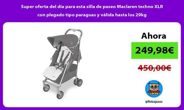 Super oferta del día para esta silla de paseo Maclaren techno XLR con plegado tipo paraguas y válida hasta los 29kg