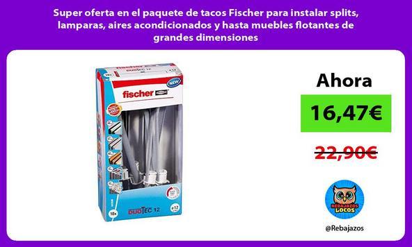 Super oferta en el paquete de tacos Fischer para instalar splits, lamparas, aires acondicionados y hasta muebles flotantes de grandes dimensiones