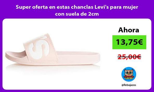 Super oferta en estas chanclas Levi's para mujer con suela de 2cm