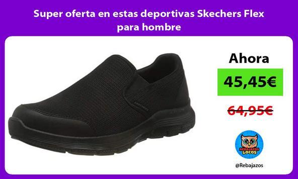 Super oferta en estas deportivas Skechers Flex para hombre