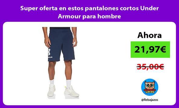 Super oferta en estos pantalones cortos Under Armour para hombre