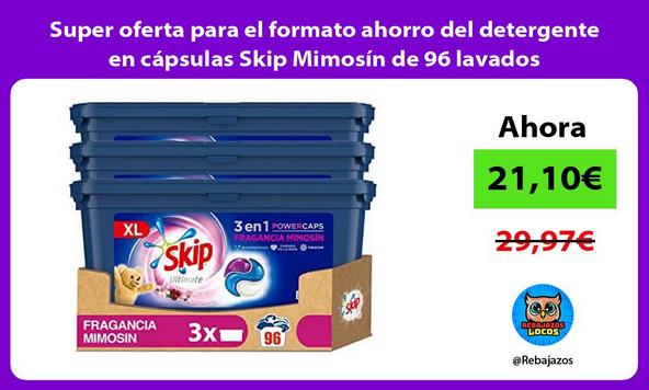 Super oferta para el formato ahorro del detergente en cápsulas Skip Mimosín de 96 lavados
