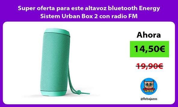 Super oferta para este altavoz bluetooth Energy Sistem Urban Box 2 con radio FM