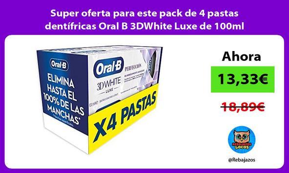 Super oferta para este pack de 4 pastas dentífricas Oral B 3DWhite Luxe de 100ml