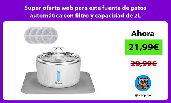 Super oferta web para esta fuente de gatos automática con filtro y capacidad de 2L
