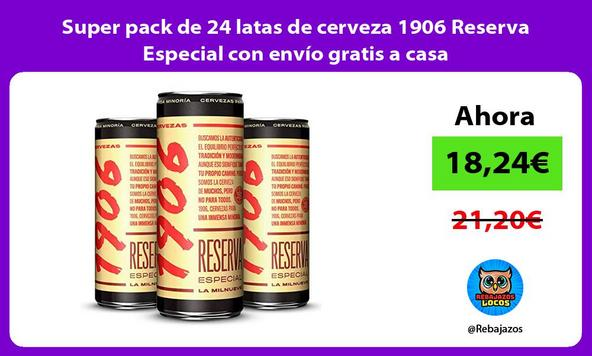 Super pack de 24 latas de cerveza 1906 Reserva Especial con envío gratis a casa