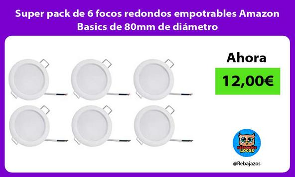 Super pack de 6 focos redondos empotrables Amazon Basics de 80mm de diámetro