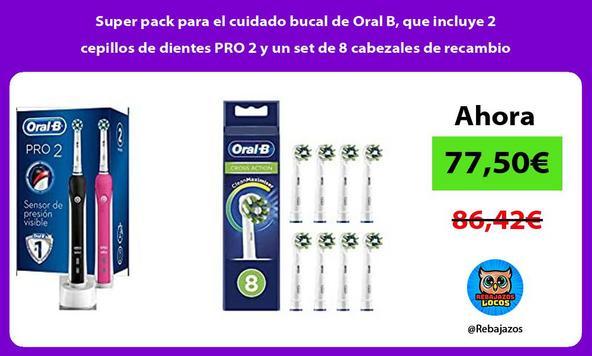 Super pack para el cuidado bucal de Oral B, que incluye 2 cepillos de dientes PRO 2 y un set de 8 cabezales de recambio