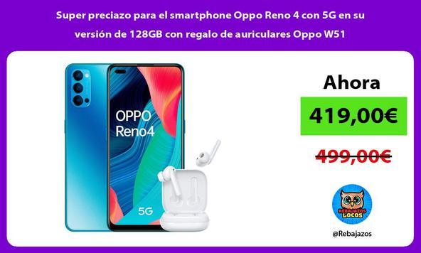 Super preciazo para el smartphone Oppo Reno 4 con 5G en su versión de 128GB con regalo de auriculares Oppo W51