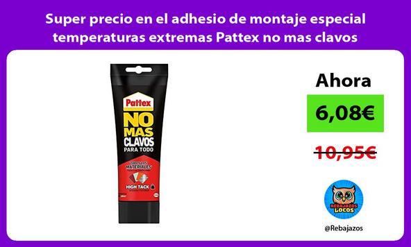Super precio en el adhesio de montaje especial temperaturas extremas Pattex no mas clavos