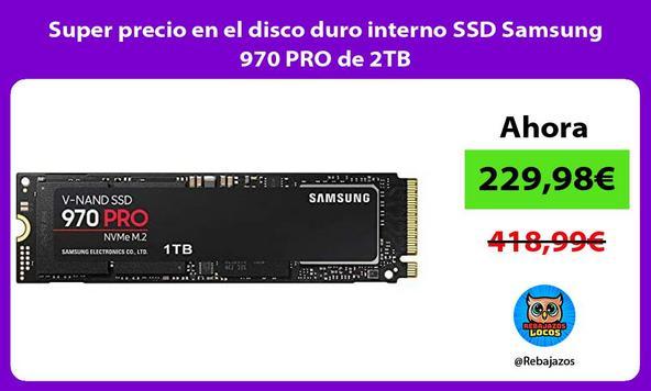Super precio en el disco duro interno SSD Samsung 970 PRO de 2TB