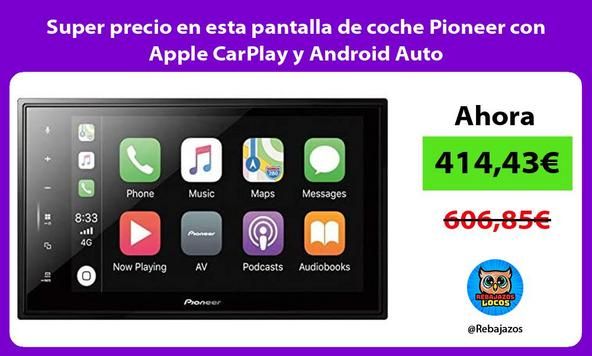 Super precio en esta pantalla de coche Pioneer con Apple CarPlay y Android Auto