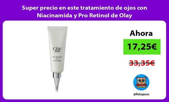 Super precio en este tratamiento de ojos con Niacinamida y Pro Retinol de Olay