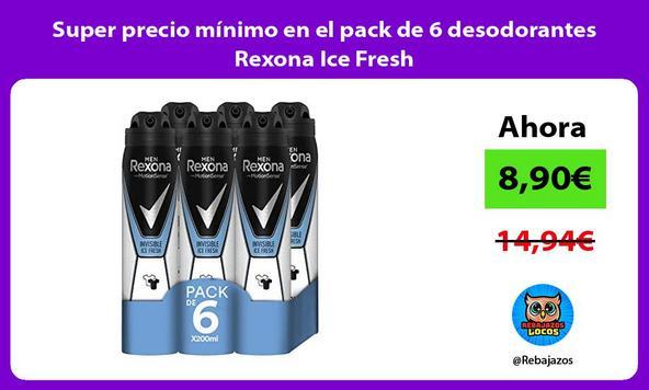 Super precio mínimo en el pack de 6 desodorantes Rexona Ice Fresh