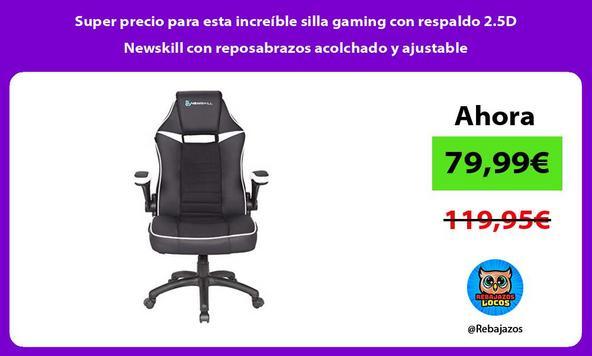 Super precio para esta increíble silla gaming con respaldo 2.5D Newskill con reposabrazos acolchado y ajustable