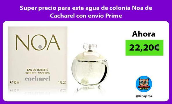 Super precio para este agua de colonia Noa de Cacharel con envío Prime