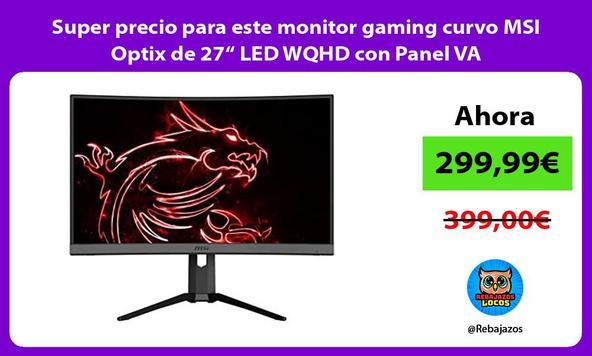 """Super precio para este monitor gaming curvo MSI Optix de 27"""" LED WQHD con Panel VA"""